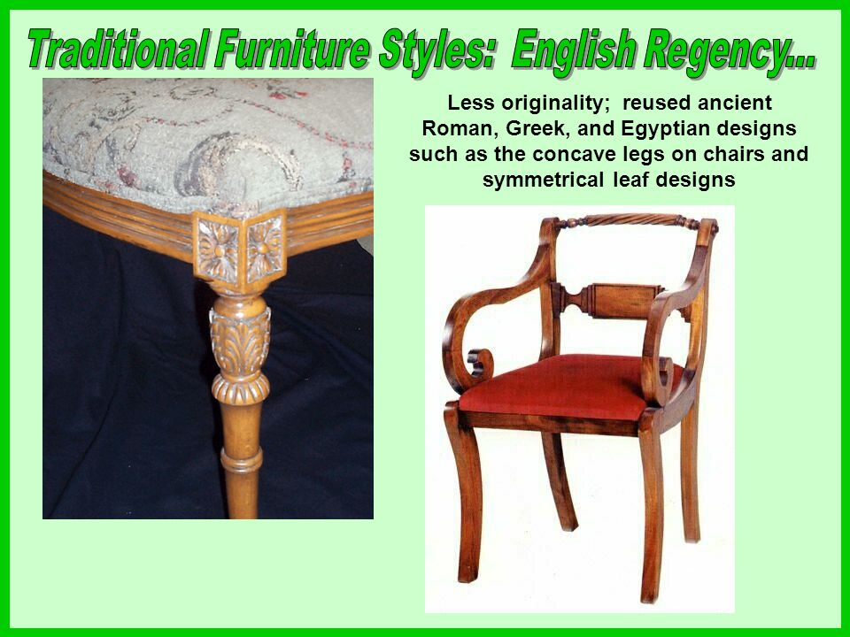 Less originality; reused ancient Roman, Greek, and Egyptian designs such as the concave legs on chairs and symmetrical leaf designs