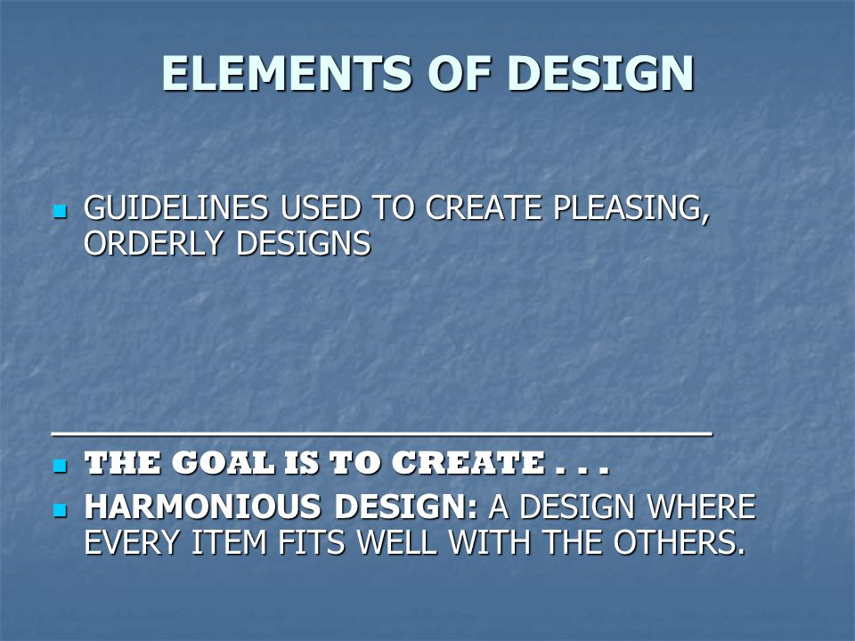 ELEMENTS OF DESIGN GUIDELINES USED TO CREATE PLEASING, ORDERLY DESIGNS GUIDELINES USED TO CREATE PLEASING, ORDERLY DESIGNS____________________________