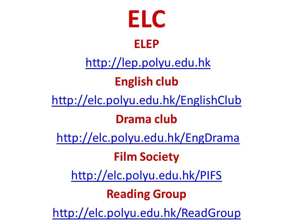 ELC ELEP http://lep.polyu.edu.hk English club http://elc.polyu.edu.hk/EnglishClub Drama club http://elc.polyu.edu.hk/EngDrama Film Society http://elc.