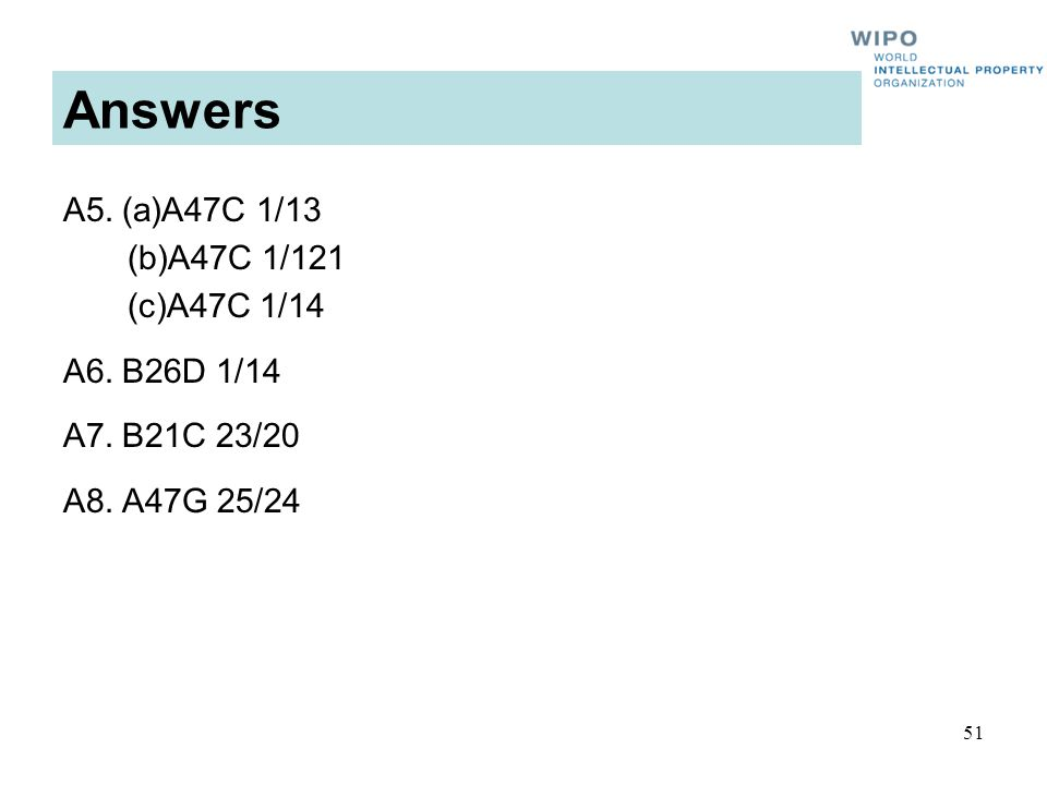 51 Answers A5. (a)A47C 1/13 (b)A47C 1/121 (c)A47C 1/14 A6. B26D 1/14 A7. B21C 23/20 A8. A47G 25/24