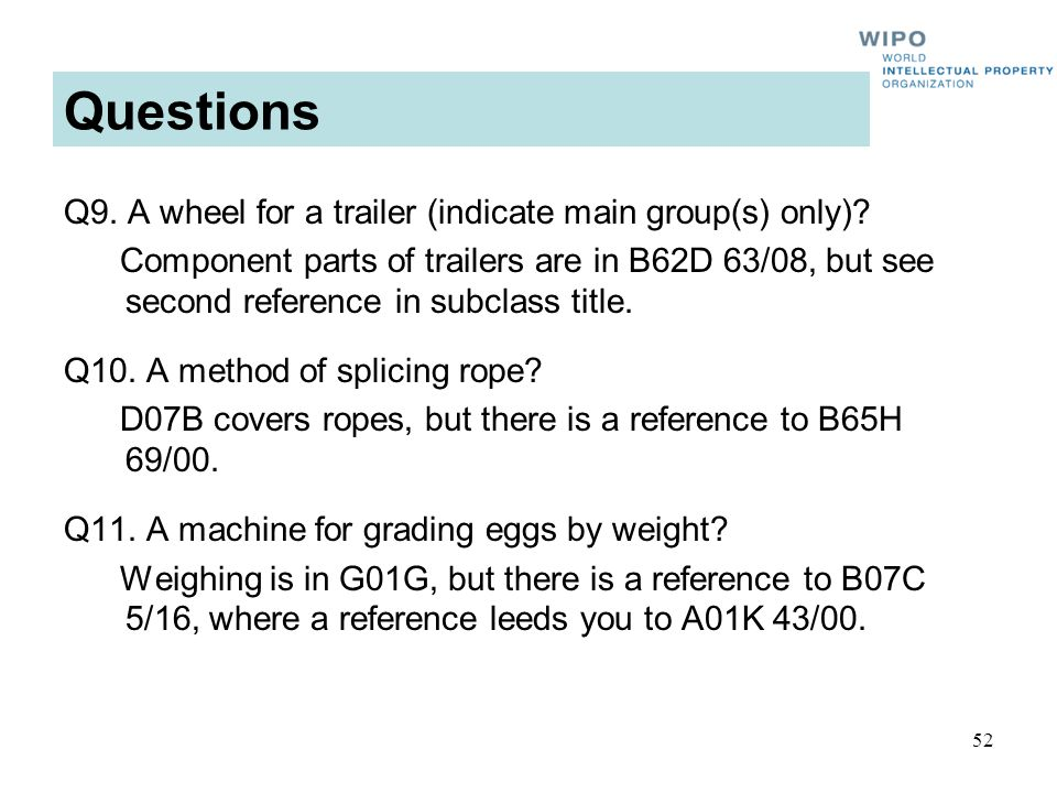 52 Questions Q9. A wheel for a trailer (indicate main group(s) only)? Component parts of trailers are in B62D 63/08, but see second reference in subcl