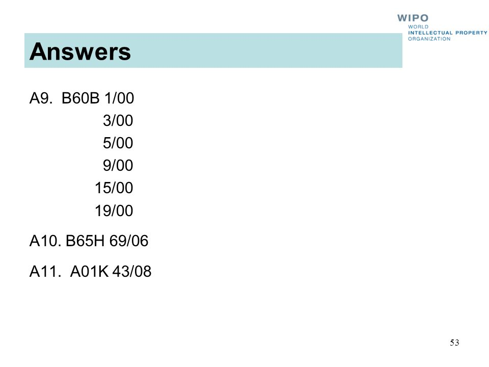 53 Answers A9. B60B 1/00 3/00 5/00 9/00 15/00 19/00 A10. B65H 69/06 A11. A01K 43/08