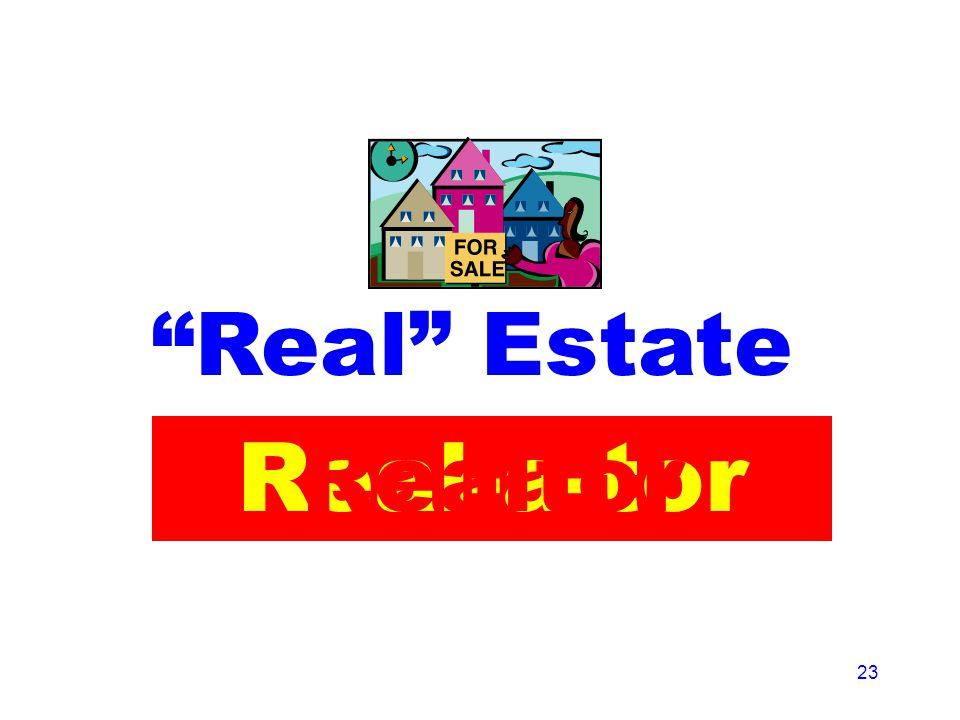 23 Real Estate Realtor Real-a-torRealtor