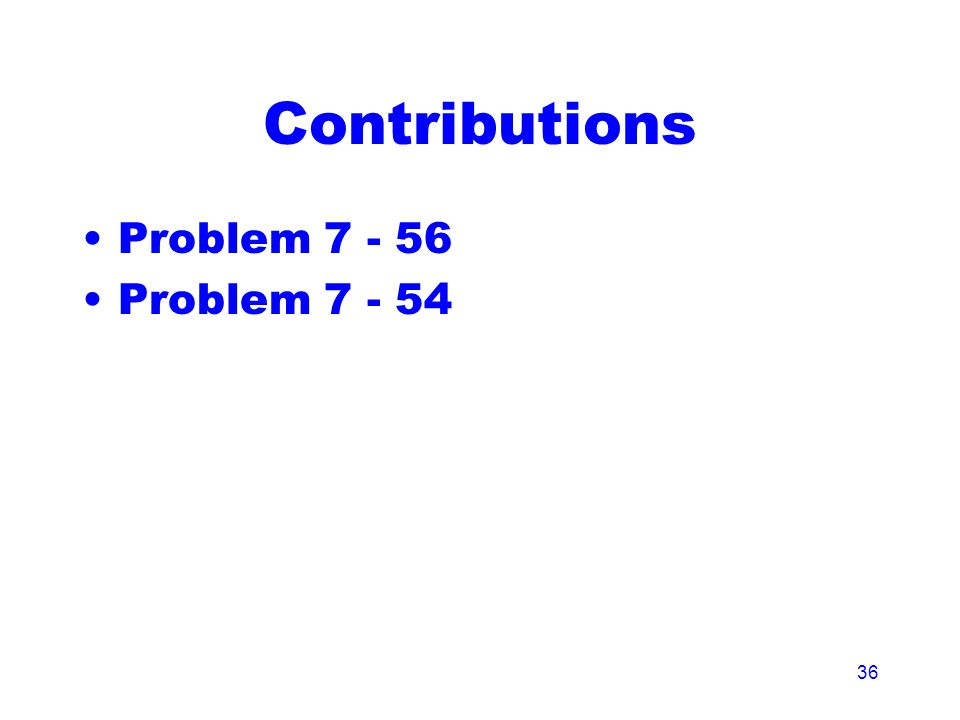 36 Contributions Problem 7 - 56 Problem 7 - 54