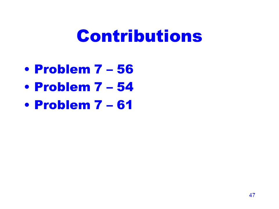 47 Contributions Problem 7 – 56 Problem 7 – 54 Problem 7 – 61