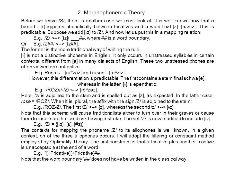 2. Morphophonemic Theory Before we leave /S/, there is another case we must look at.