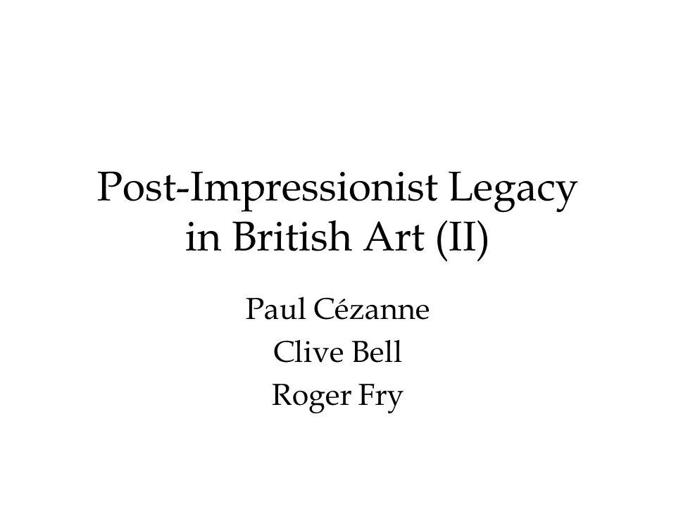 Post-Impressionist Legacy in British Art (II) Paul Cézanne Clive Bell Roger Fry