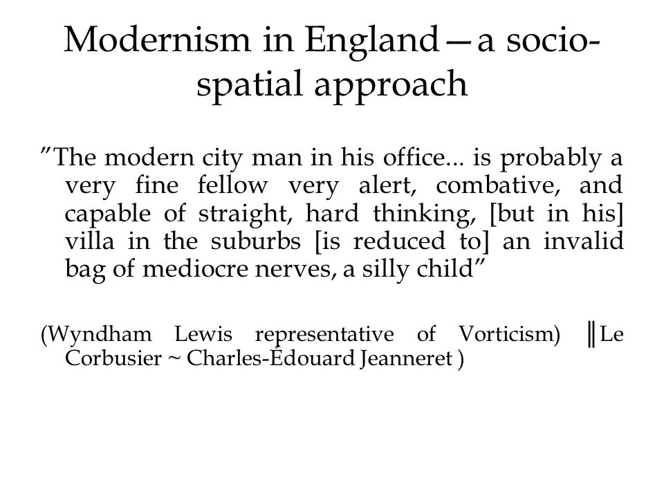 Modernism in Englanda socio- spatial approach The modern city man in his office...