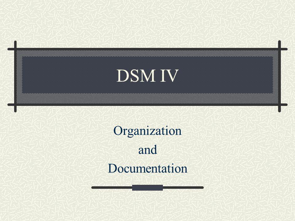 DSM IV Organization and Documentation