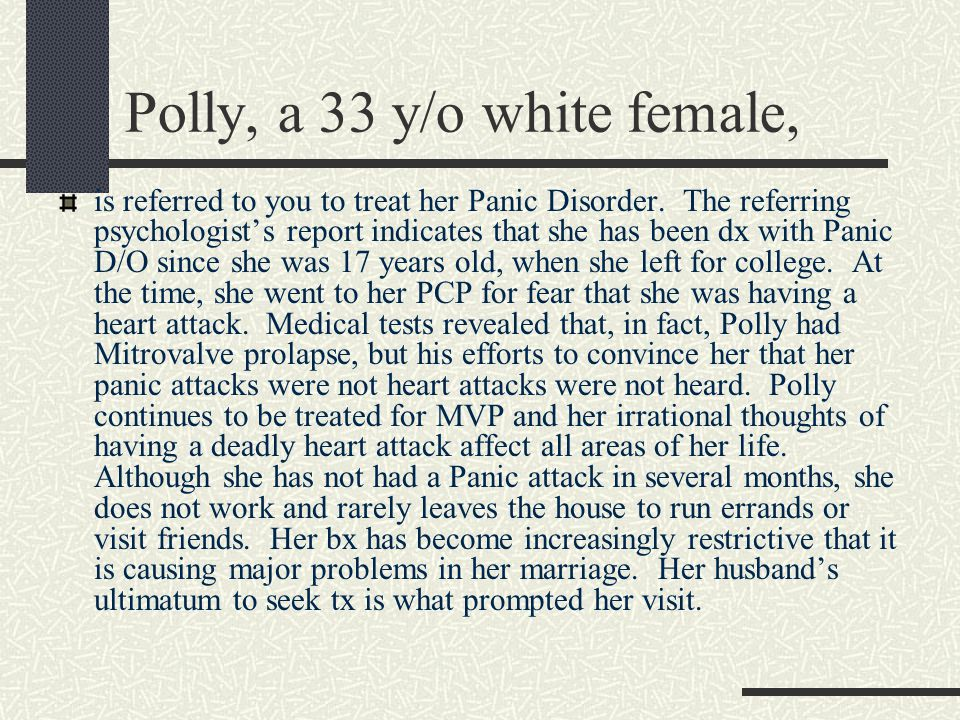 Polly, a 33 y/o white female, is referred to you to treat her Panic Disorder.