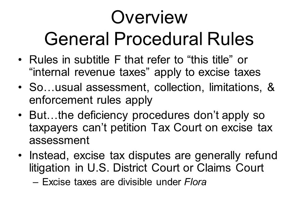 Overview General Procedural Rules Rules in subtitle F that refer to this title or internal revenue taxes apply to excise taxes So…usual assessment, co