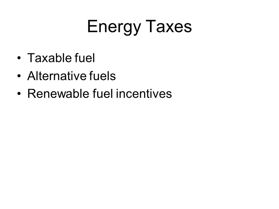 Energy Taxes Taxable fuel Alternative fuels Renewable fuel incentives