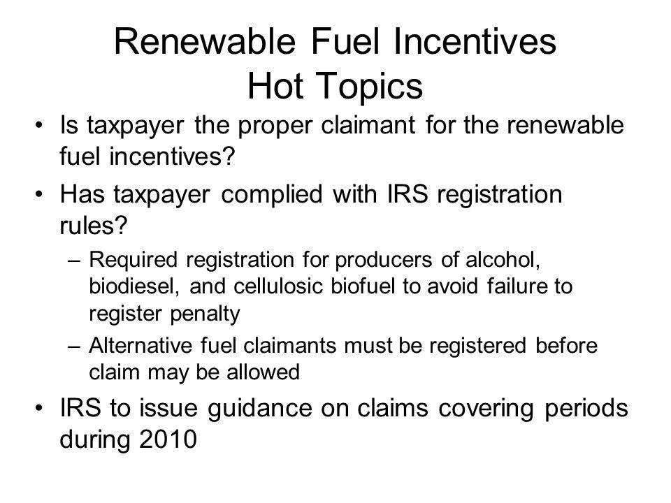 Renewable Fuel Incentives Hot Topics Is taxpayer the proper claimant for the renewable fuel incentives.
