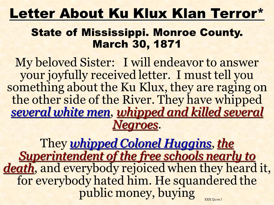 Letter About Ku Klux Klan Terror* State of Mississippi. Monroe County. March 30, 1871 several white menwhipped and killed several Negroes My beloved S