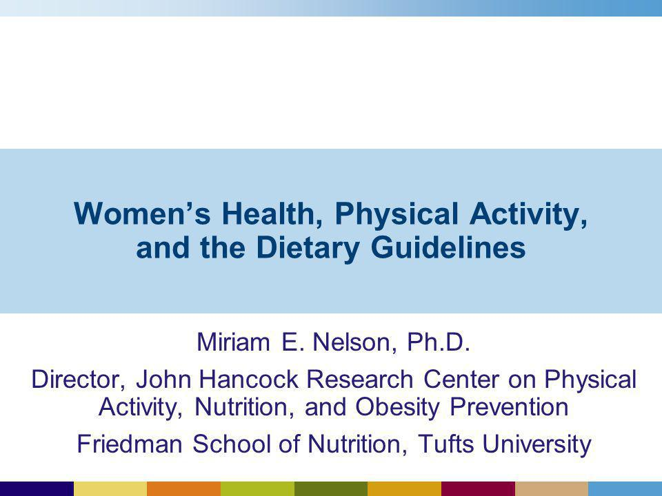 Womens Health, Physical Activity, and the Dietary Guidelines Miriam E.