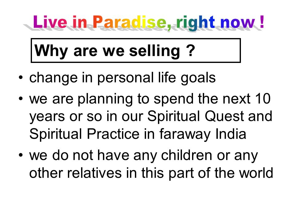 change in personal life goals we are planning to spend the next 10 years or so in our Spiritual Quest and Spiritual Practice in faraway India we do no