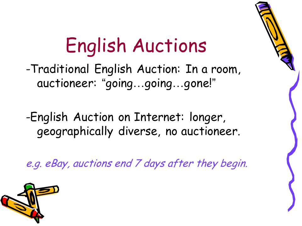English Auctions -Traditional English Auction: In a room, auctioneer: going … going … gone.