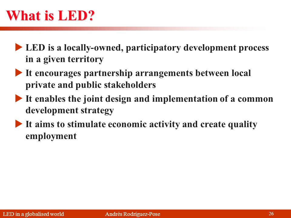 LED in a globalised world Andrés Rodríguez-Pose 26 What is LED.