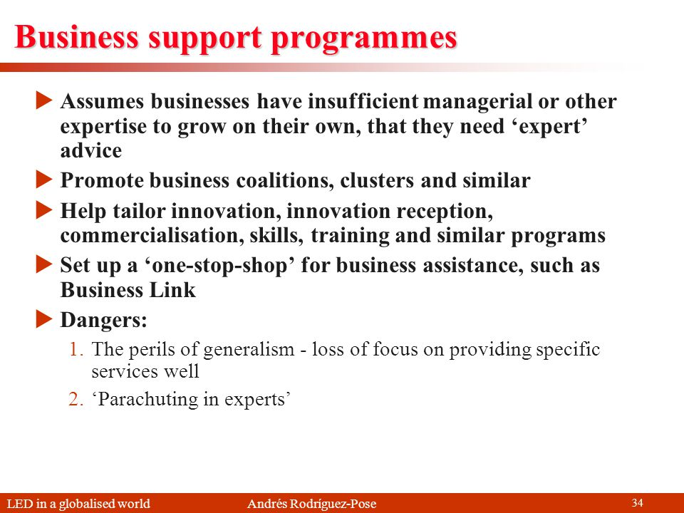 LED in a globalised world Andrés Rodríguez-Pose 34 Business support programmes Assumes businesses have insufficient managerial or other expertise to g