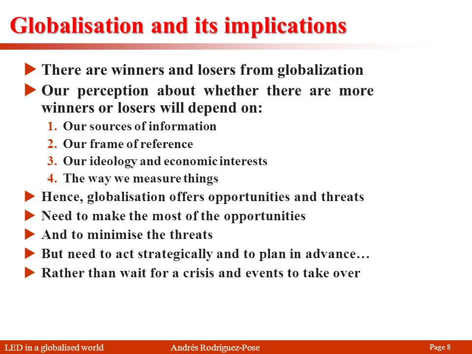 LED in a globalised world Andrés Rodríguez-Pose Page 8 Globalisation and its implications There are winners and losers from globalization Our percepti