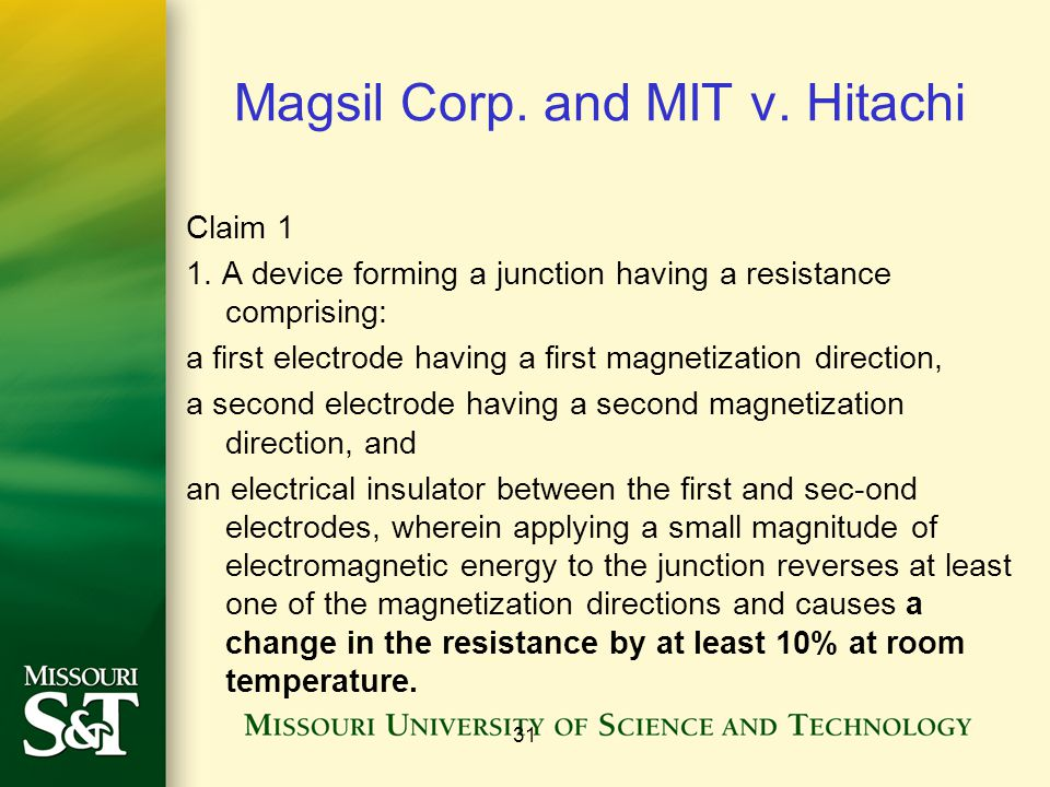 Magsil Corp. and MIT v. Hitachi Claim 1 1. A device forming a junction having a resistance comprising: a first electrode having a first magnetization