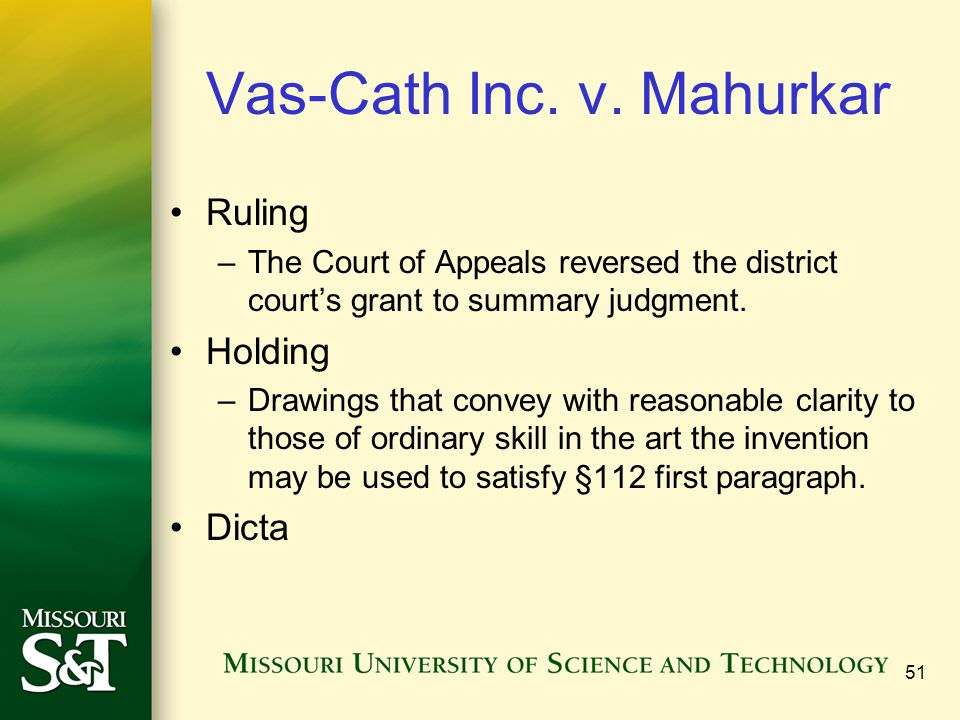 51 Vas-Cath Inc. v. Mahurkar Ruling –The Court of Appeals reversed the district courts grant to summary judgment. Holding –Drawings that convey with r