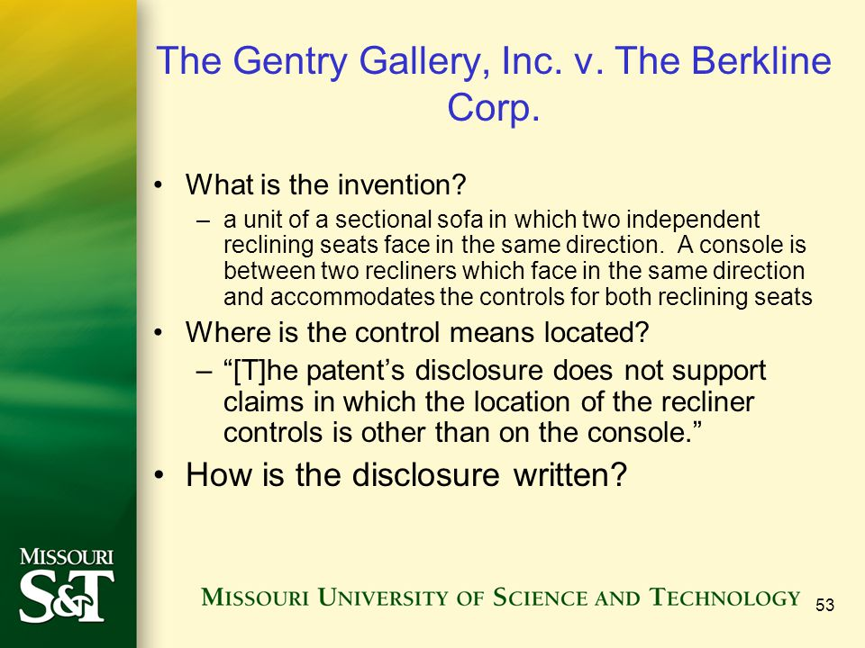 53 The Gentry Gallery, Inc. v. The Berkline Corp. What is the invention? –a unit of a sectional sofa in which two independent reclining seats face in