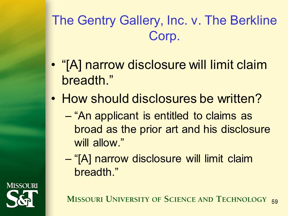 59 The Gentry Gallery, Inc. v. The Berkline Corp. [A] narrow disclosure will limit claim breadth. How should disclosures be written? –An applicant is