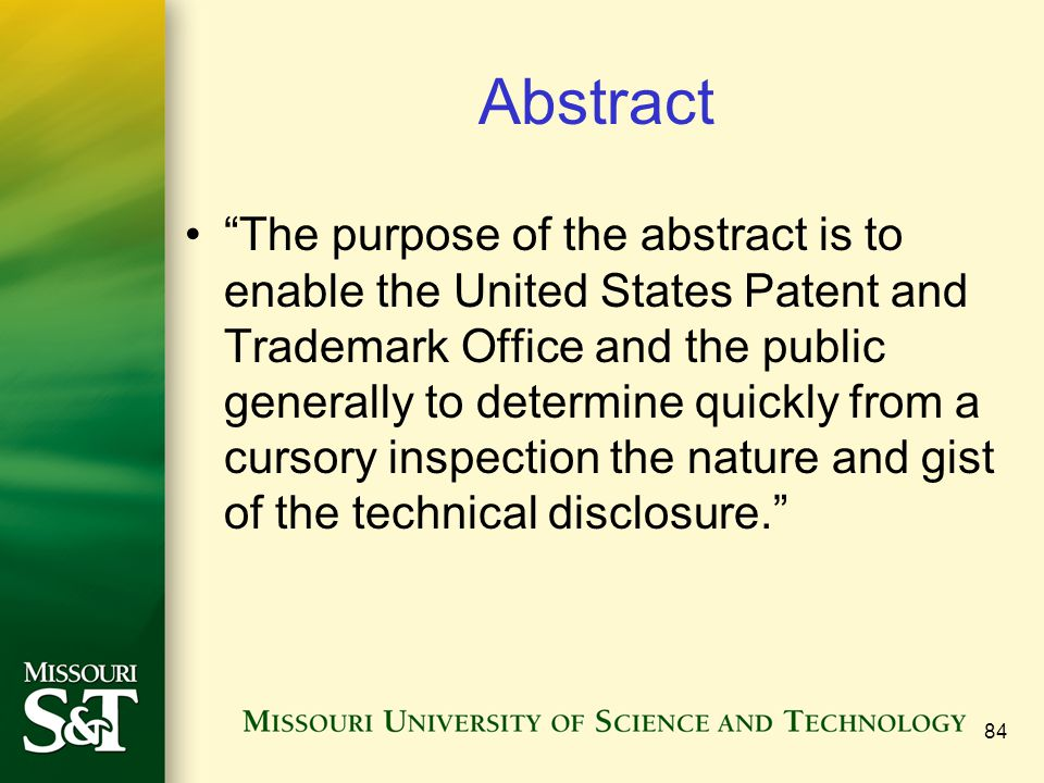 84 Abstract The purpose of the abstract is to enable the United States Patent and Trademark Office and the public generally to determine quickly from