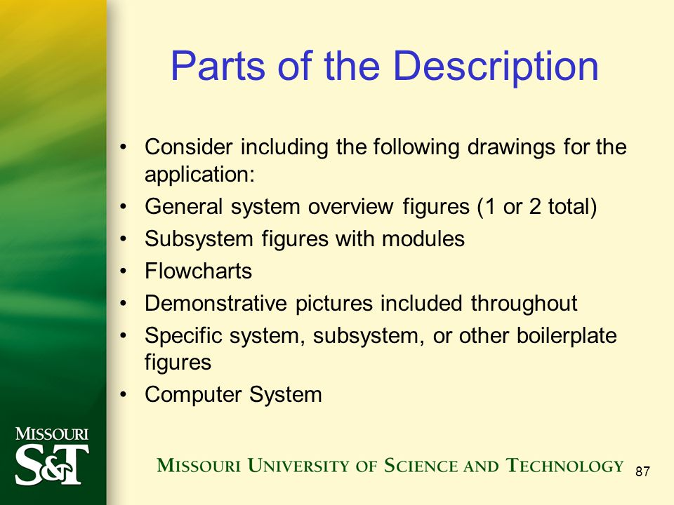 87 Parts of the Description Consider including the following drawings for the application: General system overview figures (1 or 2 total) Subsystem fi