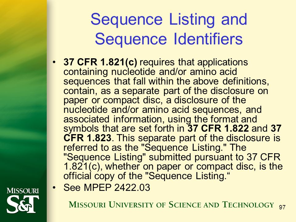 97 Sequence Listing and Sequence Identifiers 37 CFR 1.821(c) requires that applications containing nucleotide and/or amino acid sequences that fall wi