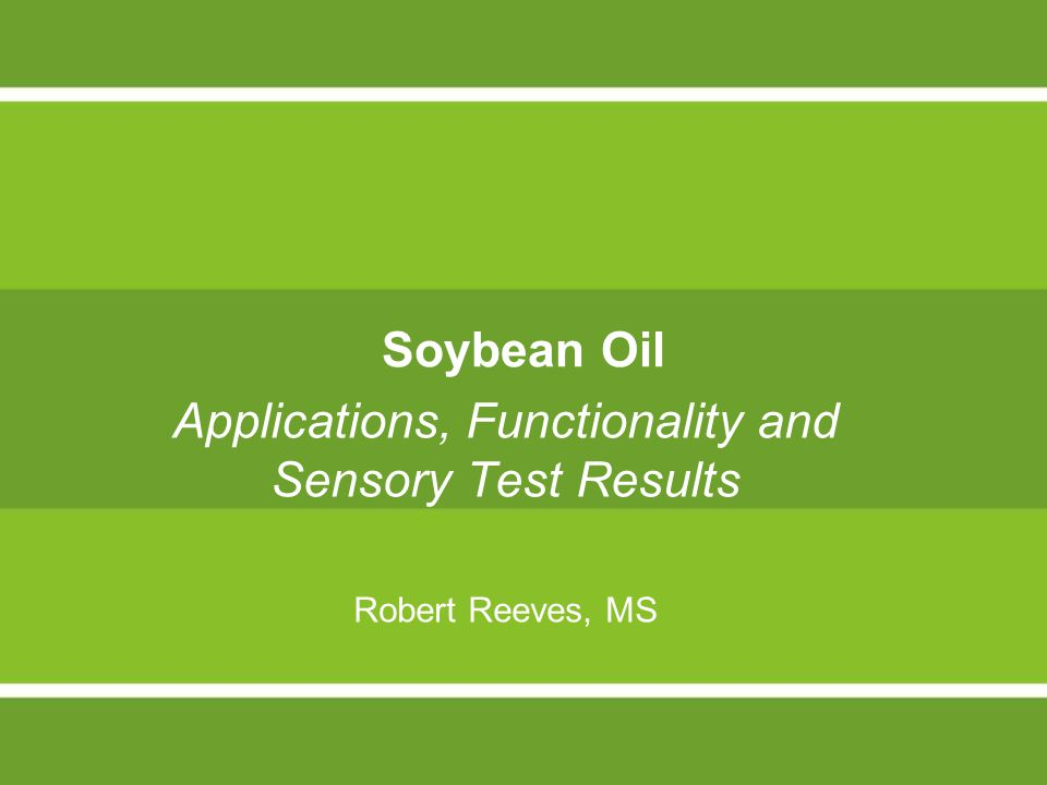 Soybean Oil Applications, Functionality and Sensory Test Results Robert Reeves, MS