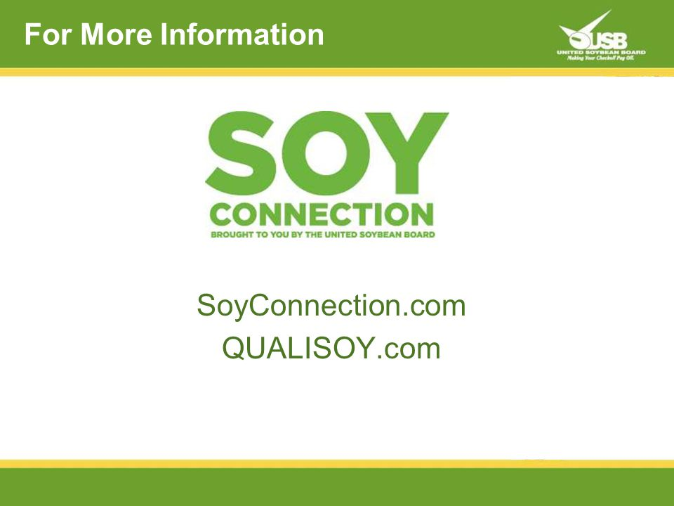 For More Information SoyConnection.com QUALISOY.com