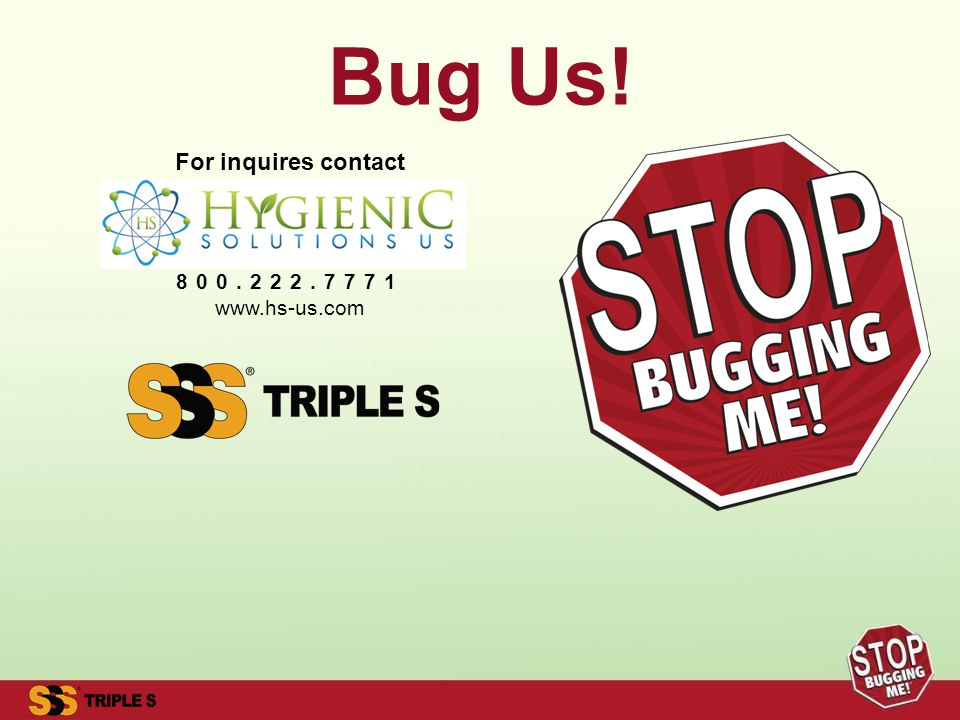 For inquires contact 800.222.7771 www.hs-us.com Bug Us!