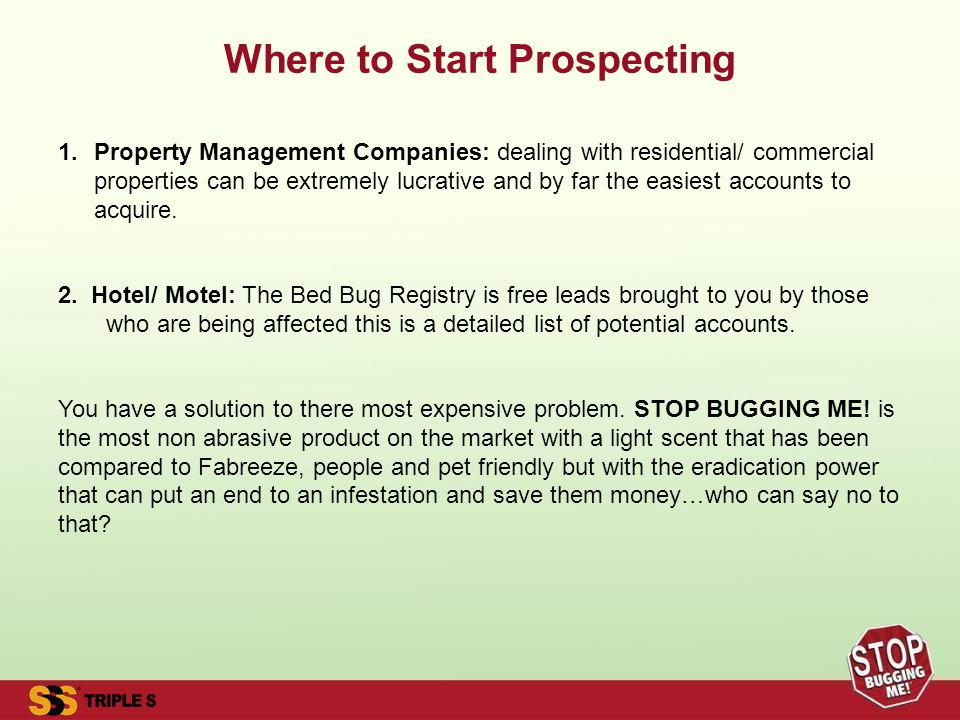Where to Start Prospecting 1.Property Management Companies: dealing with residential/ commercial properties can be extremely lucrative and by far the easiest accounts to acquire.