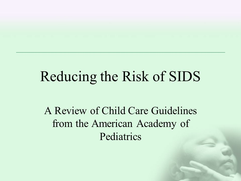 Facts about SIDS SIDS is the unexpected death of seemingly healthy babies 12 months or younger The exact causes of SIDS are unknown Experts cannot predict SIDS babies Approximately 20% of SIDS deaths occur while the infant is in child care