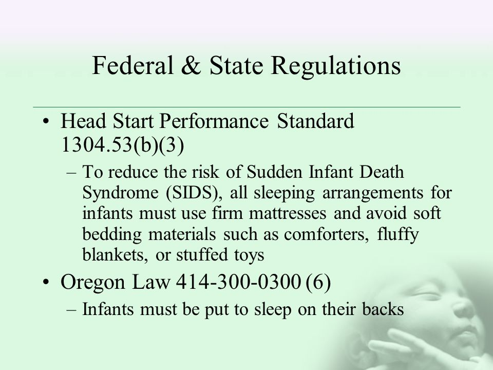 Federal & State Regulations Head Start Performance Standard 1304.53(b)(3) –To reduce the risk of Sudden Infant Death Syndrome (SIDS), all sleeping arr