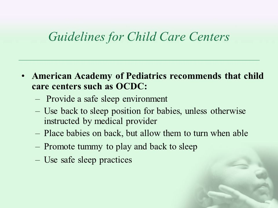 Guidelines for Child Care Centers American Academy of Pediatrics recommends that child care centers such as OCDC: – Provide a safe sleep environment –