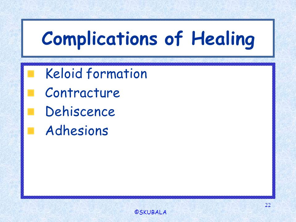 ©SKUBALA 22 Complications of Healing Keloid formation Contracture Dehiscence Adhesions