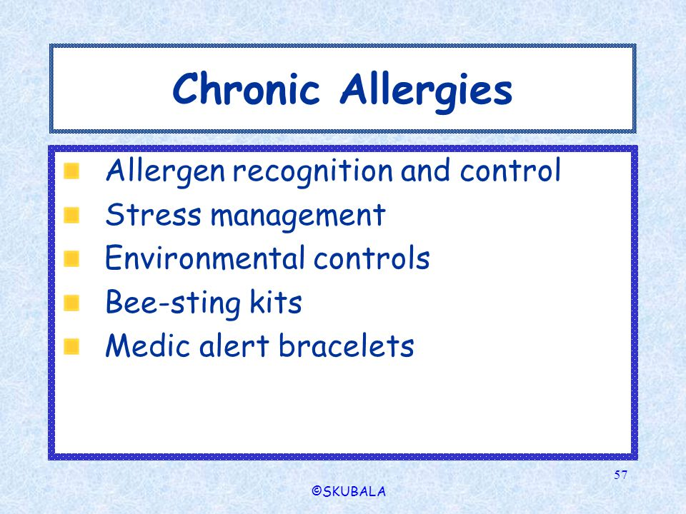 ©SKUBALA 57 Chronic Allergies Allergen recognition and control Stress management Environmental controls Bee-sting kits Medic alert bracelets