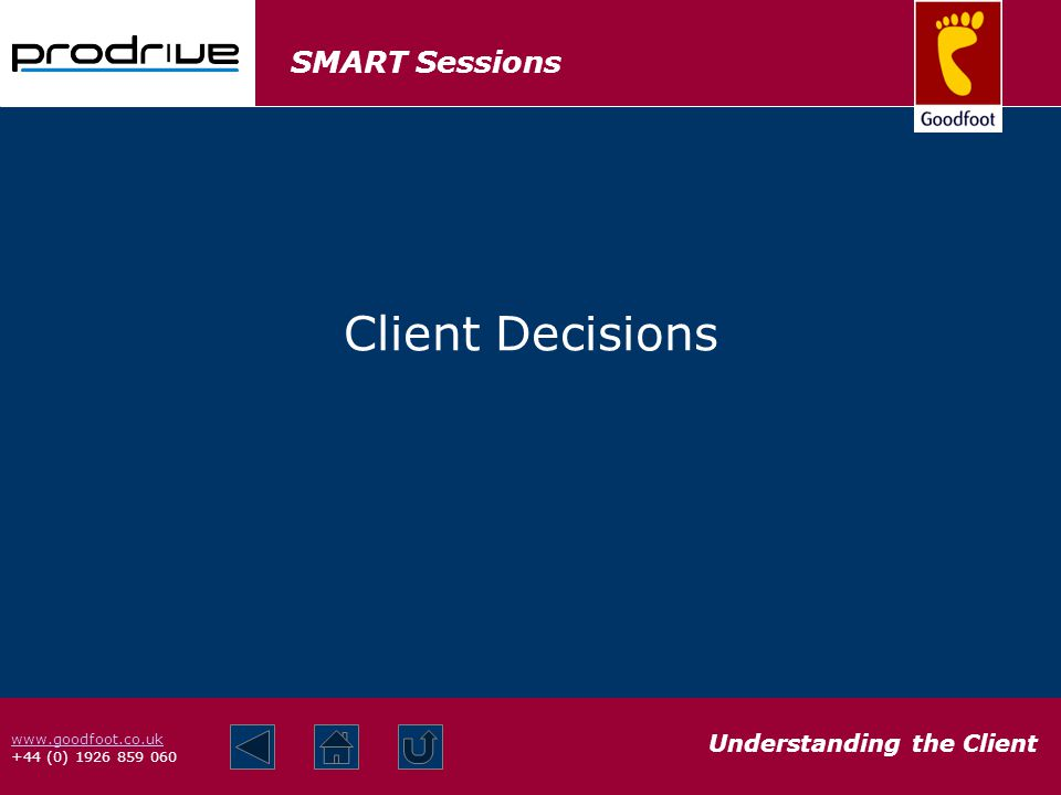 SMART Sessions Understanding the Client www.goodfoot.co.uk +44 (0) 1926 859 060 Client Decisions