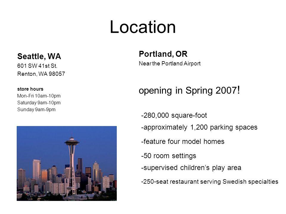 Location Seattle, WA 601 SW 41st St. Renton, WA 98057 store hours Mon-Fri 10am-10pm Saturday 9am-10pm Sunday 9am-9pm Portland, OR Near the Portland Ai