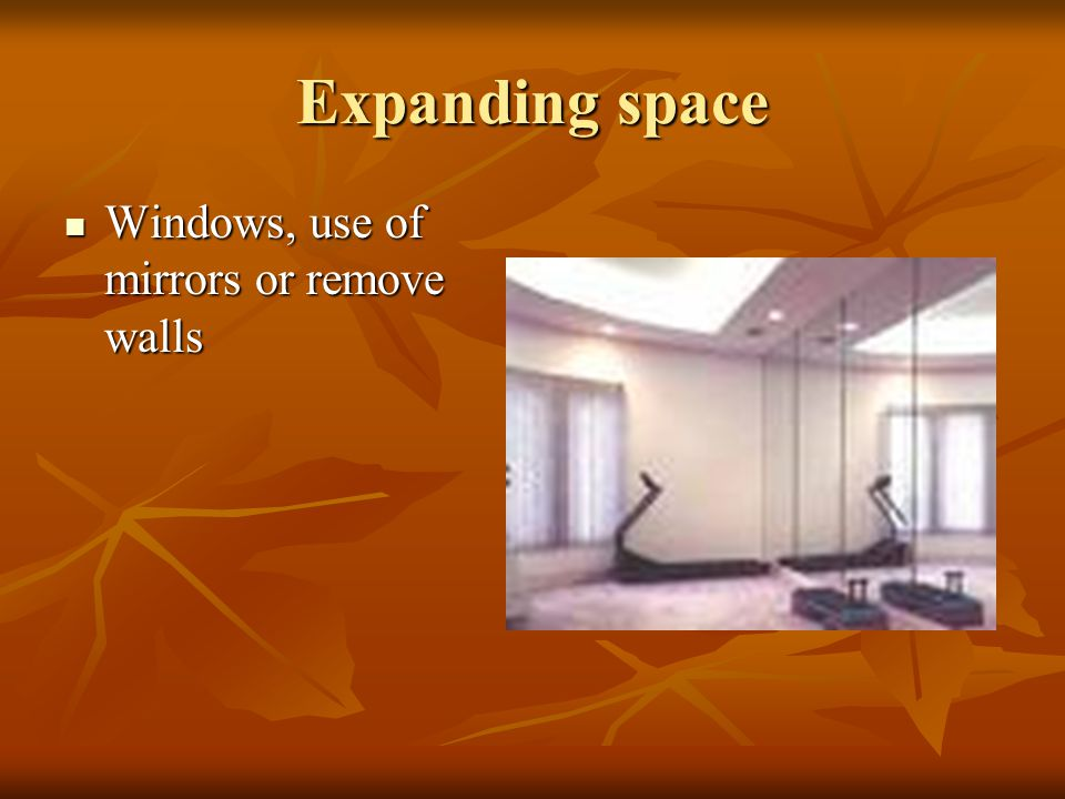 Expanding space Windows, use of mirrors or remove walls Windows, use of mirrors or remove walls