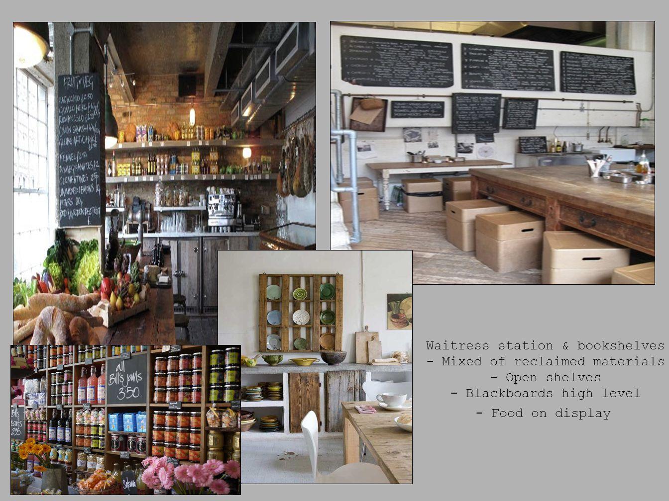 Waitress station & bookshelves - Mixed of reclaimed materials - Open shelves - Blackboards high level - Food on display