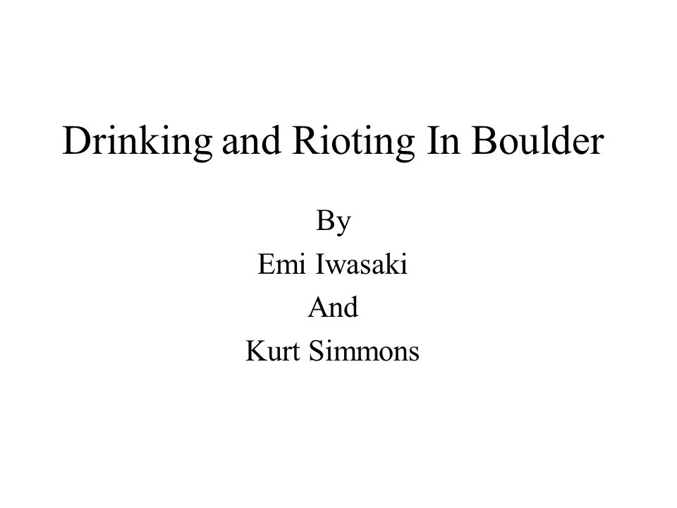 Drinking and Rioting In Boulder By Emi Iwasaki And Kurt Simmons