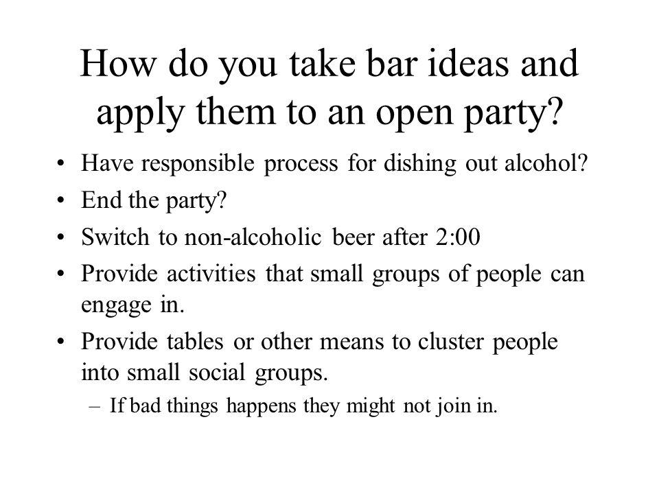 How do you take bar ideas and apply them to an open party.