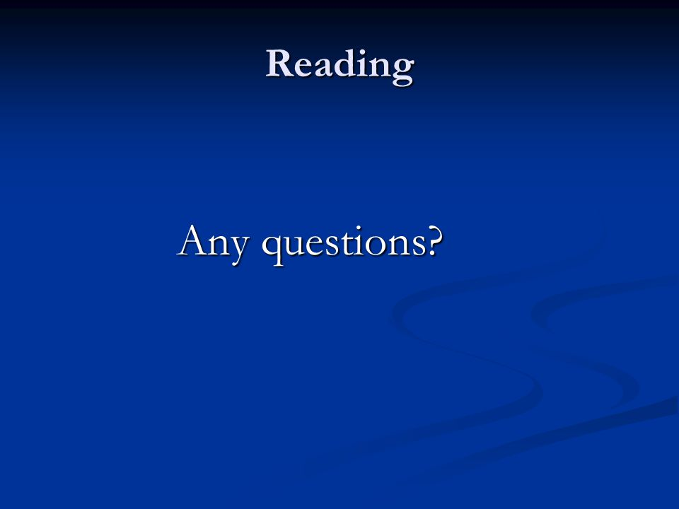Reading Any questions?