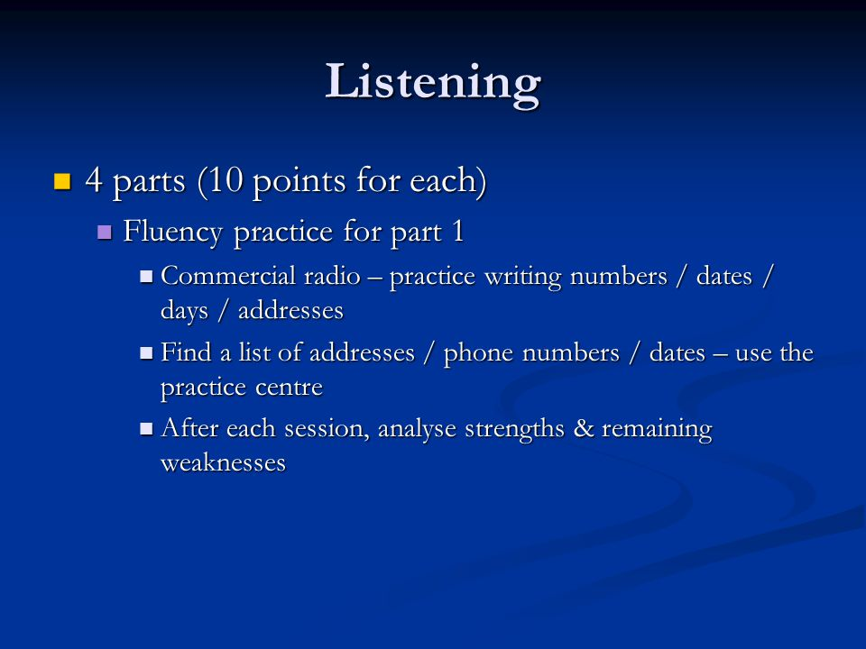 Listening 4 parts (10 points for each) 4 parts (10 points for each) Fluency practice for part 1 Fluency practice for part 1 Commercial radio – practic