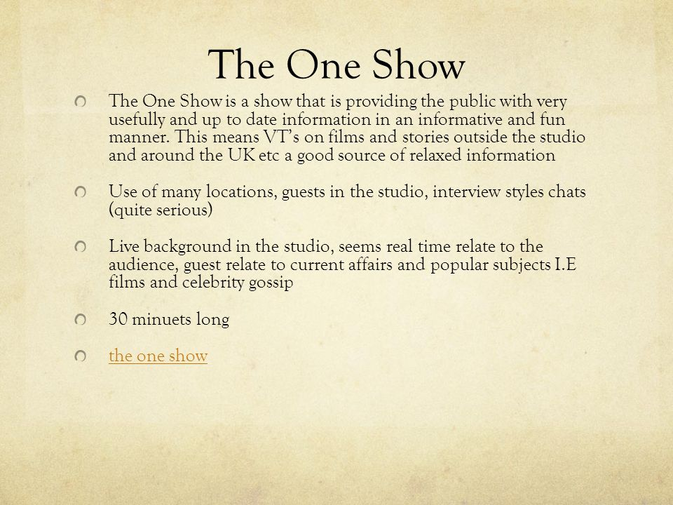 The One Show The One Show is a show that is providing the public with very usefully and up to date information in an informative and fun manner.