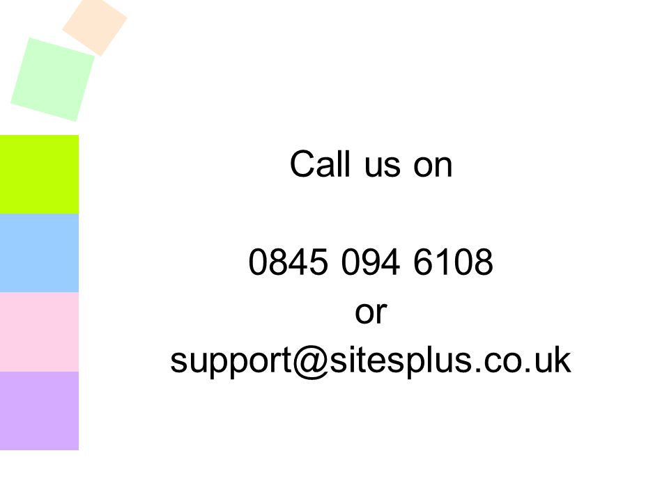 Call us on 0845 094 6108 or support@sitesplus.co.uk
